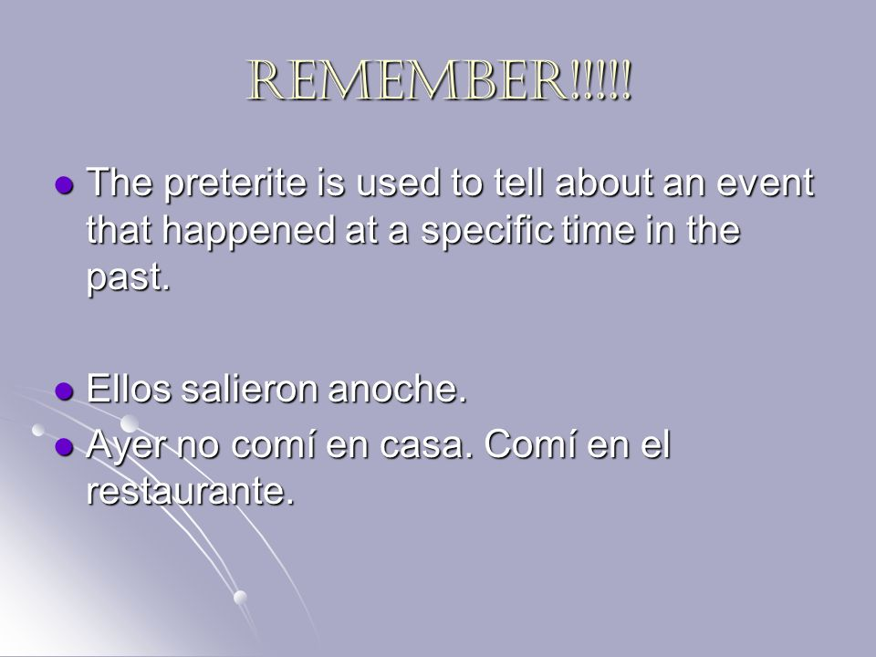 REMEMBER!!!!! The preterite is used to tell about an event that happened at a specific time in the past. The preterite is used to tell about an event