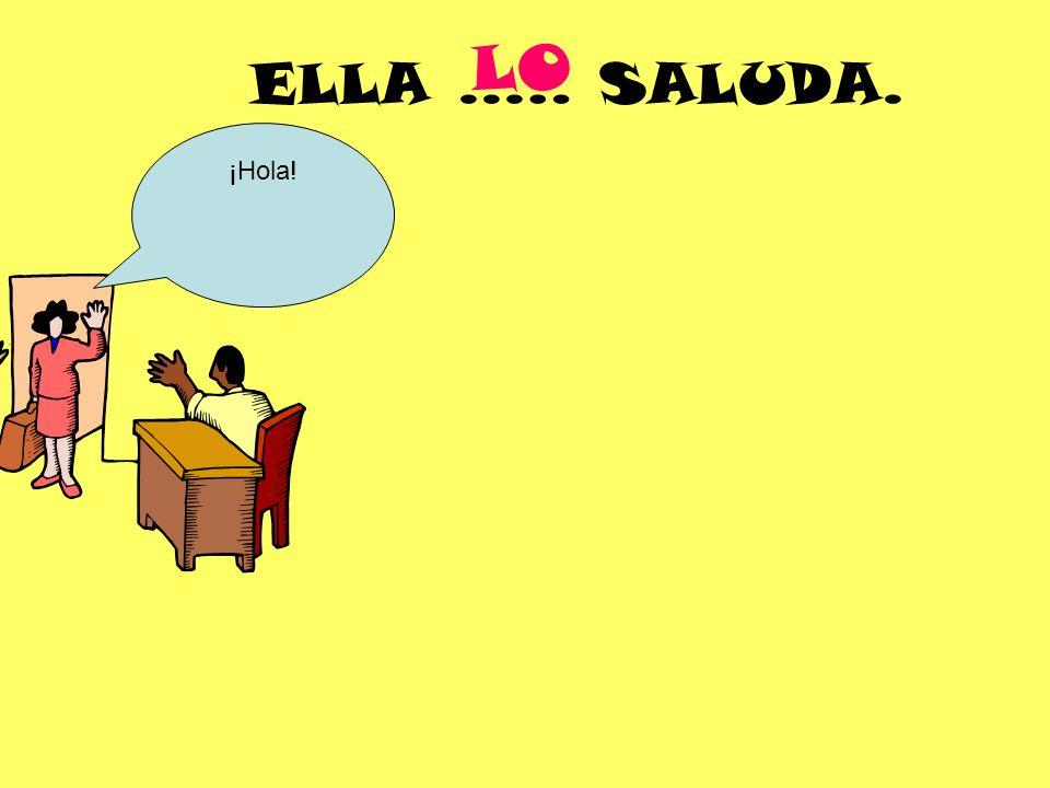 ELLA..… SALUDA. ¡Hola! LO