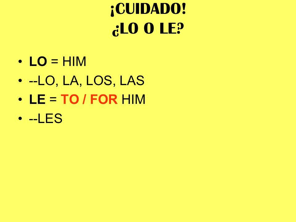 ¡CUIDADO! ¿LO O LE LO = HIM --LO, LA, LOS, LAS LE = TO / FOR HIM --LES