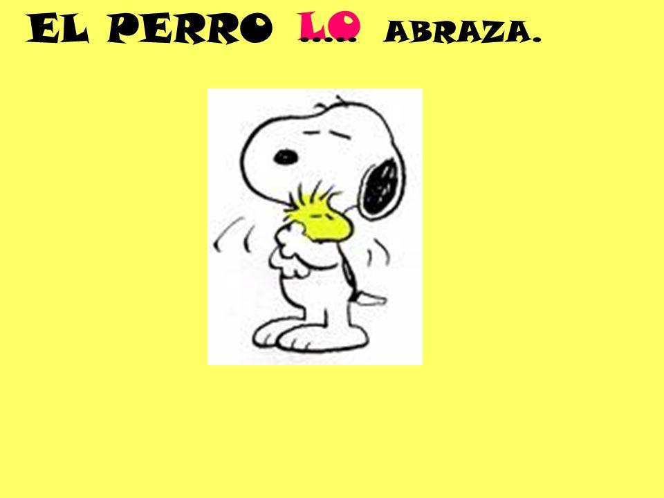 LO EL PERRO ….. ABRAZA.