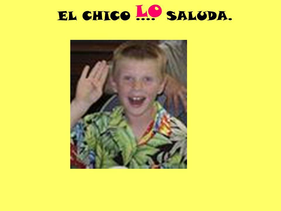 EL CHICO …. SALUDA. LO