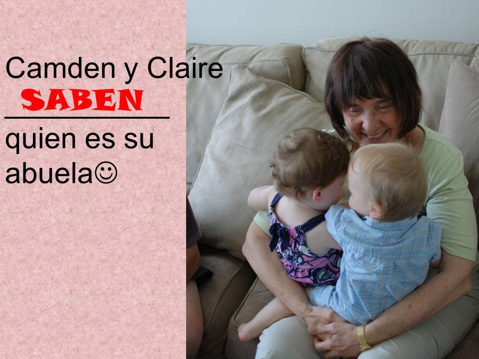 Camden y Claire __________ quien es su abuela SABEN