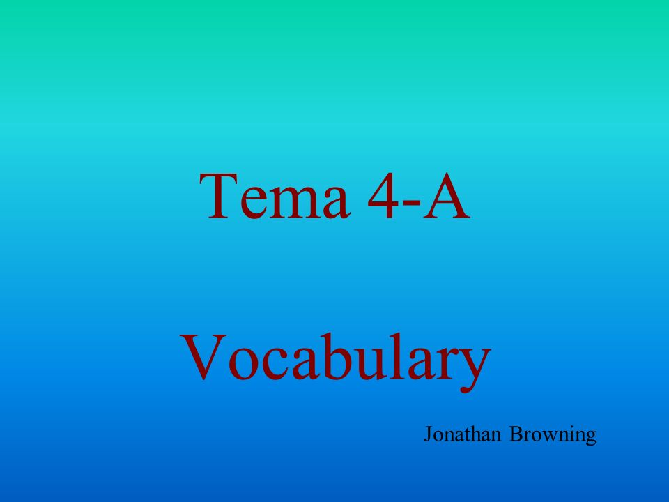 Tema 4-A Vocabulary Jonathan Browning