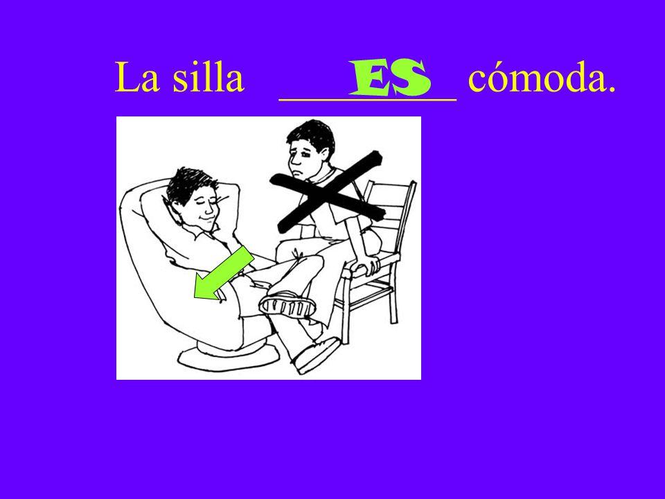 La silla ________ cómoda. ES