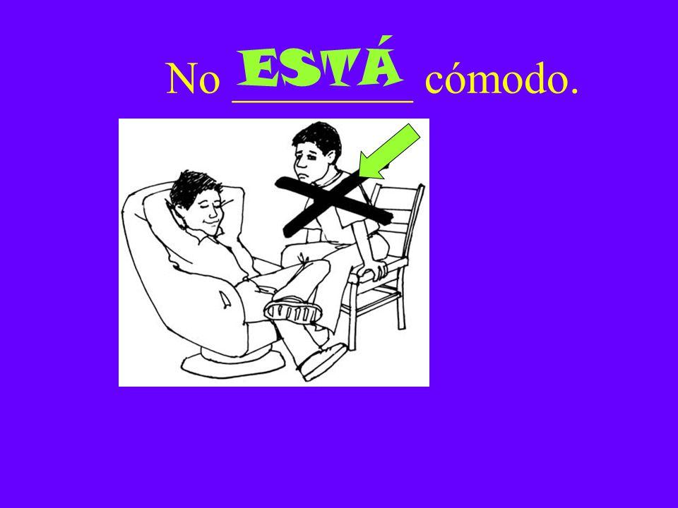 No ________ cómodo. ESTÁ