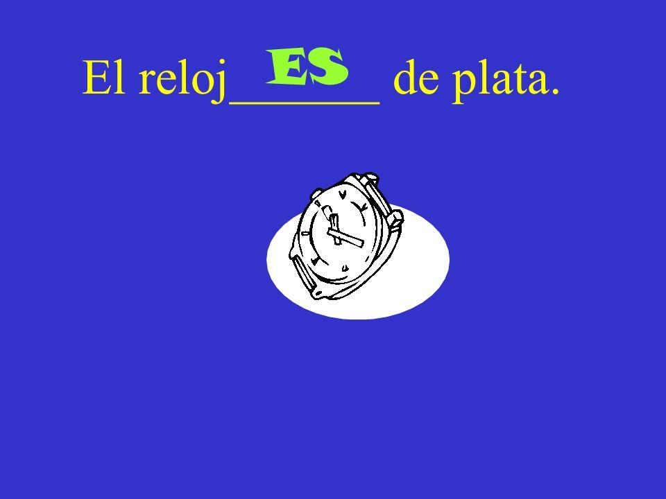 El reloj______ de plata. ES