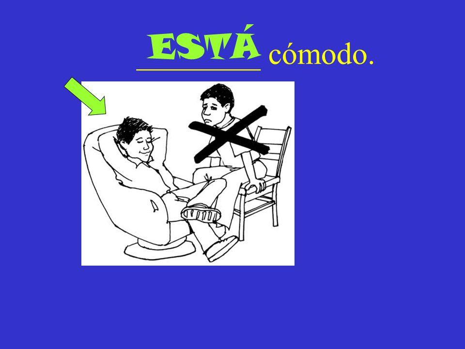 ________ cómodo. ESTÁ