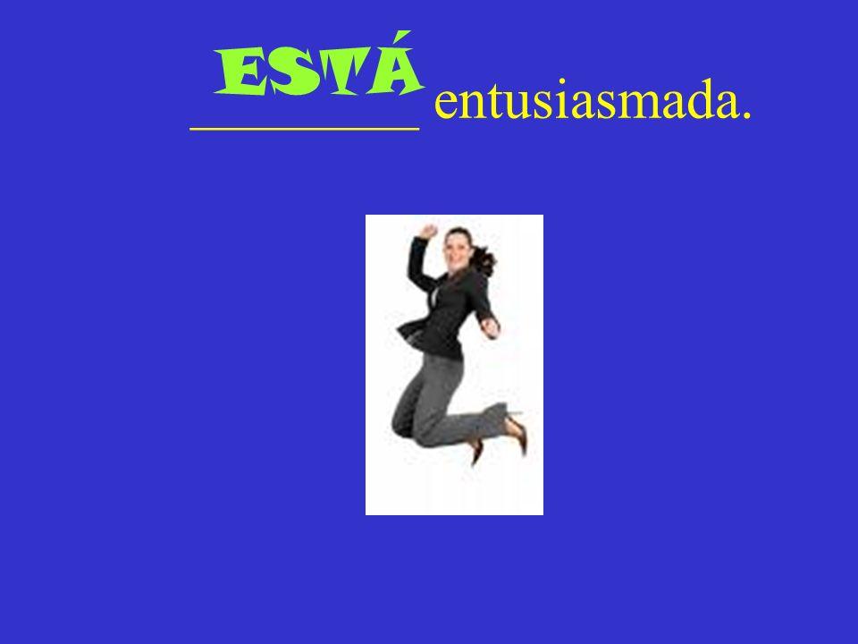 ________ entusiasmada. ESTÁ