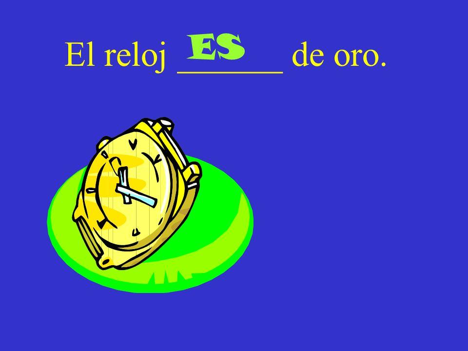 El reloj ______ de oro. ES