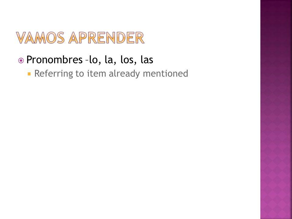 Pronombres –lo, la, los, las Referring to item already mentioned