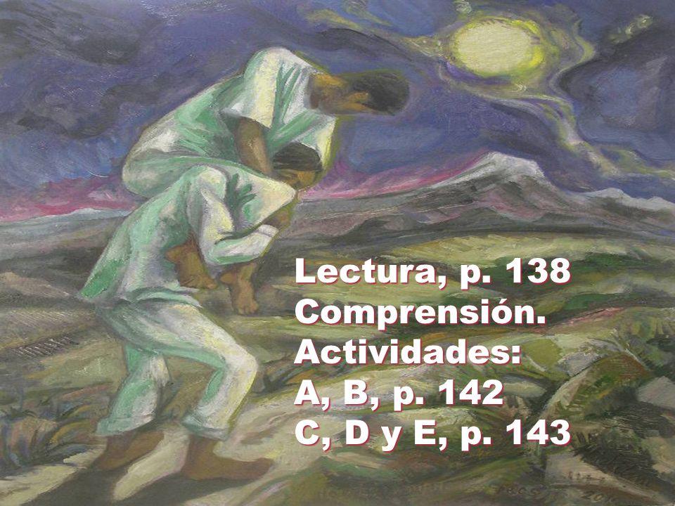 Lectura, p. 138 Comprensión.Actividades: A, B, p. 142 C, D y E, p. 143