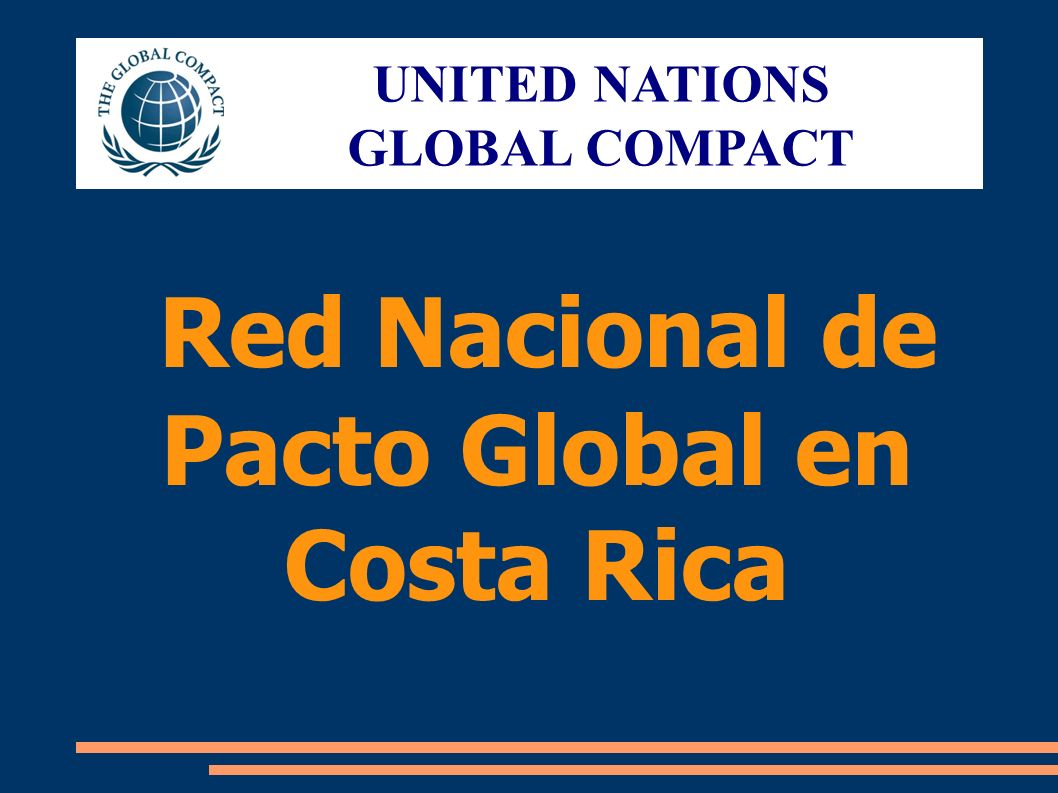 Red Nacional de Pacto Global en Costa Rica UNITED NATIONS GLOBAL COMPACT