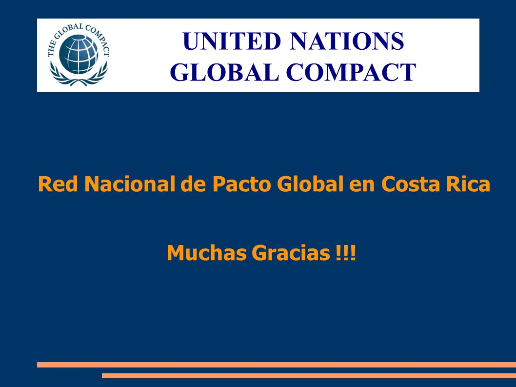 Red Nacional de Pacto Global en Costa Rica Muchas Gracias !!! UNITED NATIONS GLOBAL COMPACT