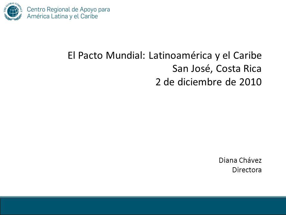 El Pacto Mundial: Latinoamérica y el Caribe San José, Costa Rica 2 de diciembre de 2010 Diana Chávez Directora