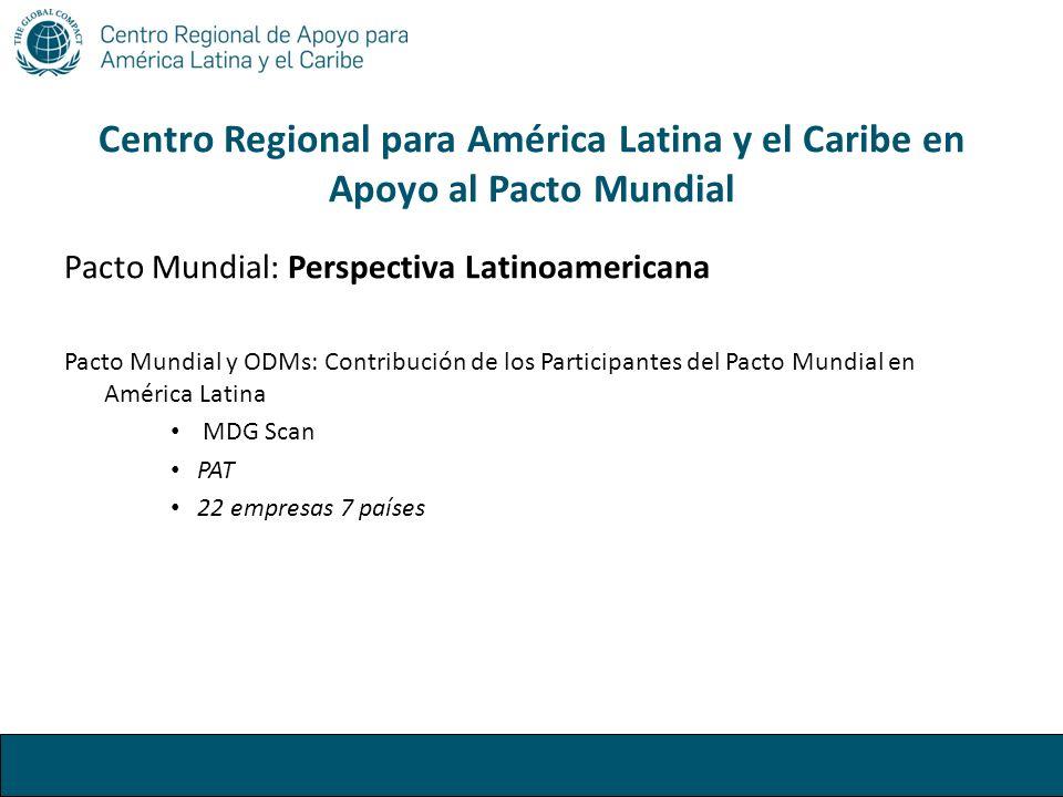 Centro Regional para América Latina y el Caribe en Apoyo al Pacto Mundial Pacto Mundial: Perspectiva Latinoamericana Pacto Mundial y ODMs: Contribució
