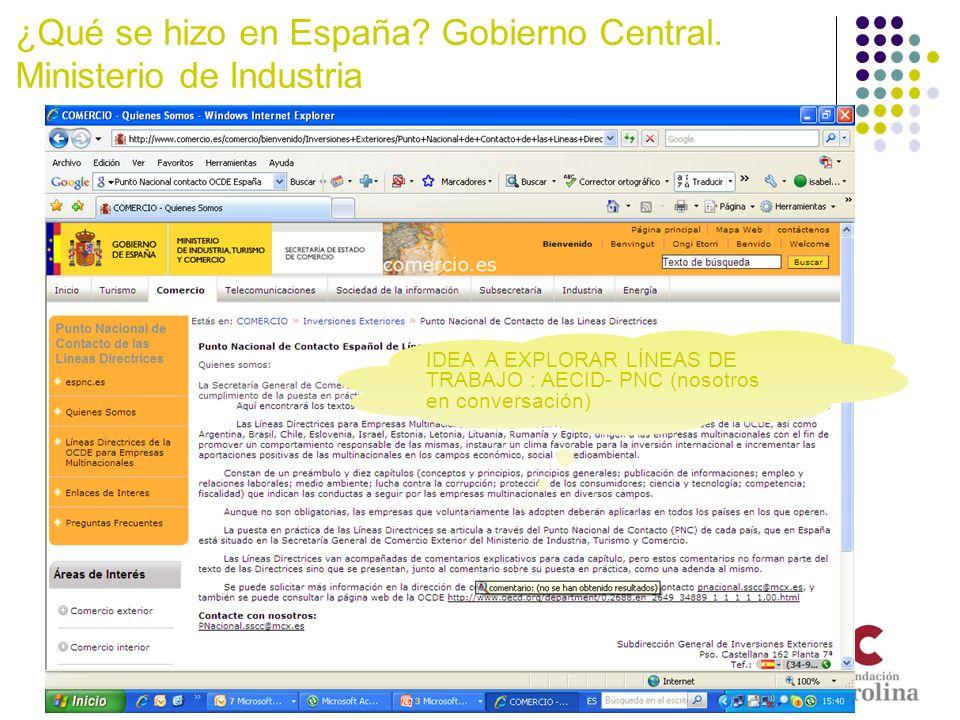 ¿Qué se hizo en España? Gobierno Central. Ministerio de Industria IDEA A EXPLORAR LÍNEAS DE TRABAJO : AECID- PNC (nosotros en conversación)