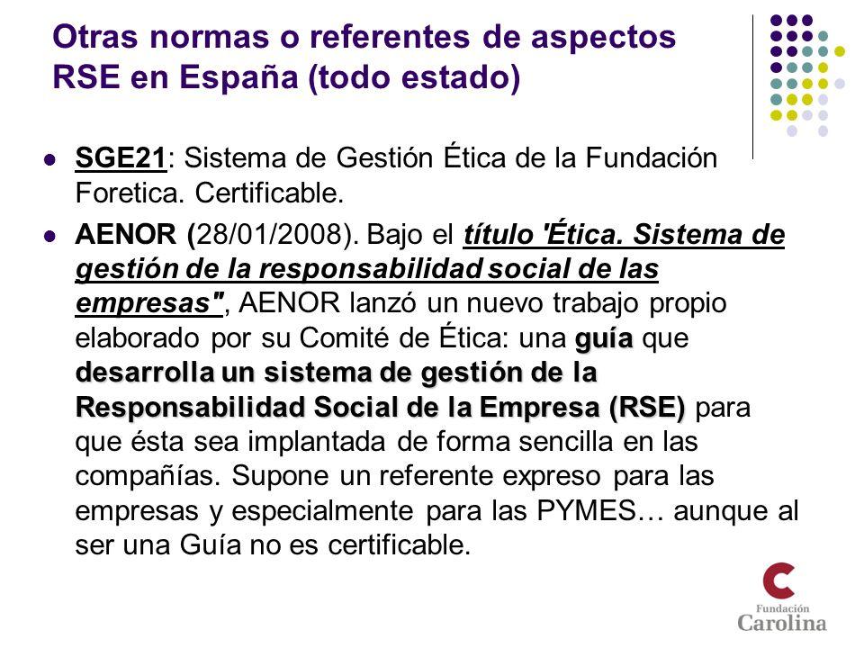 Otras normas o referentes de aspectos RSE en España (todo estado) SGE21: Sistema de Gestión Ética de la Fundación Foretica. Certificable. guía desarro