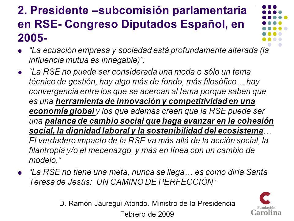 2. Presidente –subcomisión parlamentaria en RSE- Congreso Diputados Español, en 2005- La ecuación empresa y sociedad está profundamente alterada (la i