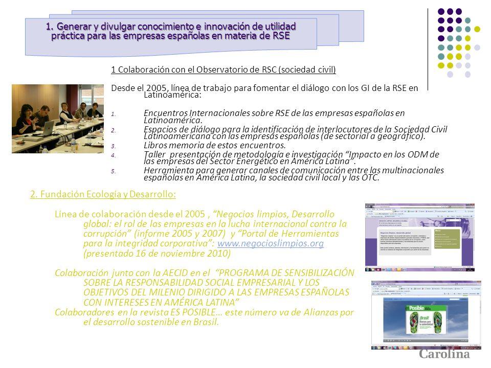 1 Colaboración con el Observatorio de RSC (sociedad civil) Desde el 2005, línea de trabajo para fomentar el diálogo con los GI de la RSE en Latinoamér