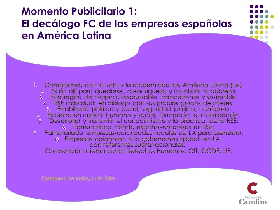 Momento Publicitario 1: El decálogo FC de las empresas españolas en América Latina 1. Compromiso con la vida y la modernidad de América Latina (LA). 2