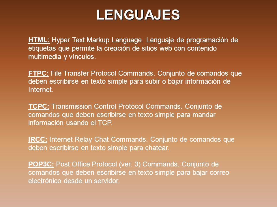 LENGUAJES HTML: Hyper Text Markup Language. Lenguaje de programación de etiquetas que permite la creación de sitios web con contenido multimedia y vín