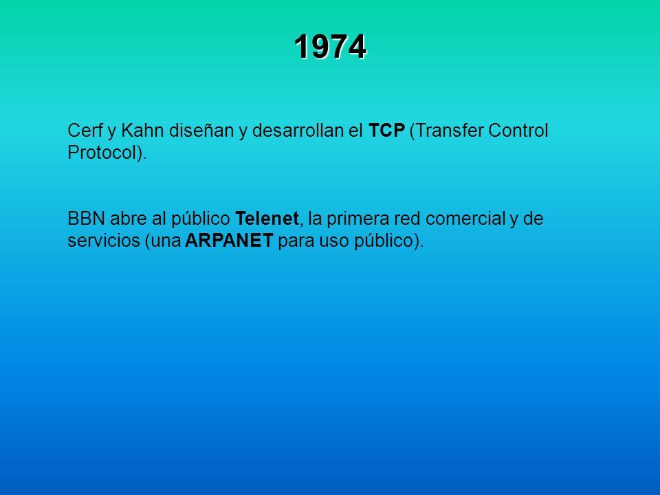 1974 Cerf y Kahn diseñan y desarrollan el TCP (Transfer Control Protocol). BBN abre al público Telenet, la primera red comercial y de servicios (una A