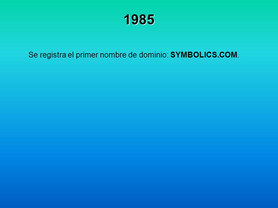 1985 Se registra el primer nombre de dominio: SYMBOLICS.COM.