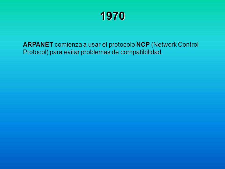 1970 ARPANET comienza a usar el protocolo NCP (Network Control Protocol) para evitar problemas de compatibilidad.