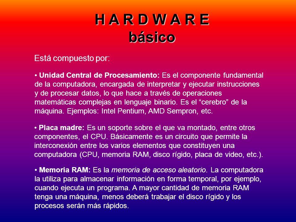 H A R D W A R E básico Está compuesto por: Unidad Central de Procesamiento: Es el componente fundamental de la computadora, encargada de interpretar y