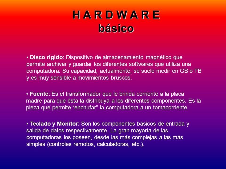 H A R D W A R E básico Disco rígido: Dispositivo de almacenamiento magnético que permite archivar y guardar los diferentes softwares que utiliza una c