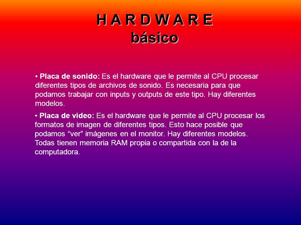 H A R D W A R E básico Placa de sonido: Es el hardware que le permite al CPU procesar diferentes tipos de archivos de sonido. Es necesaria para que po