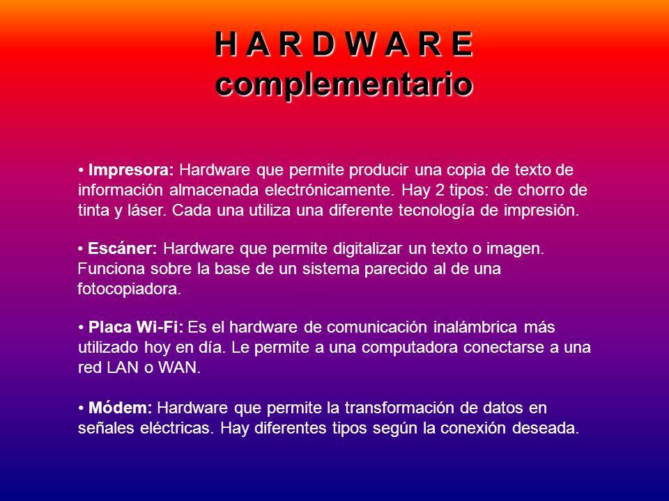 H A R D W A R E complementario Impresora: Hardware que permite producir una copia de texto de información almacenada electrónicamente. Hay 2 tipos: de