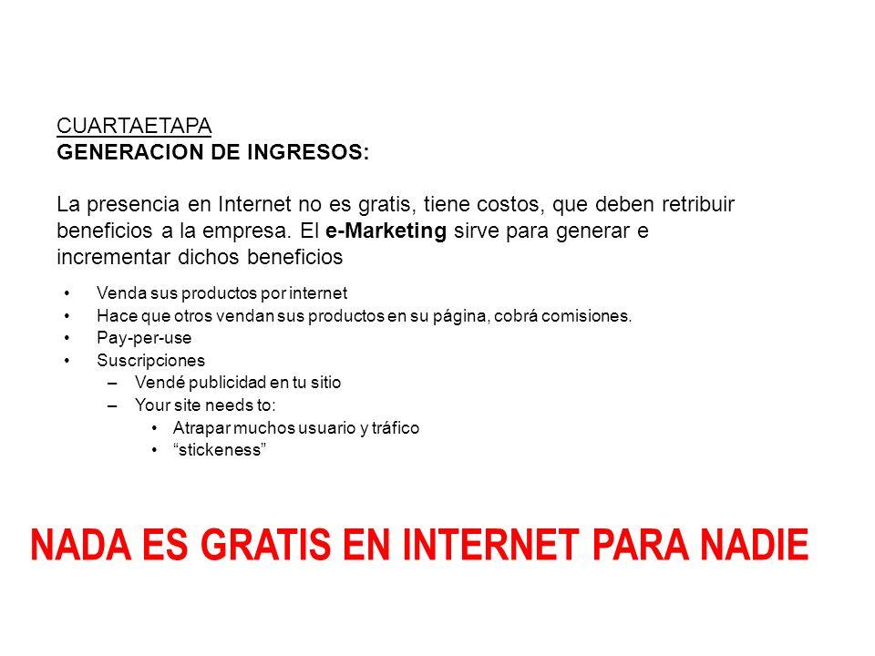 CUARTAETAPA GENERACION DE INGRESOS: La presencia en Internet no es gratis, tiene costos, que deben retribuir beneficios a la empresa. El e-Marketing s