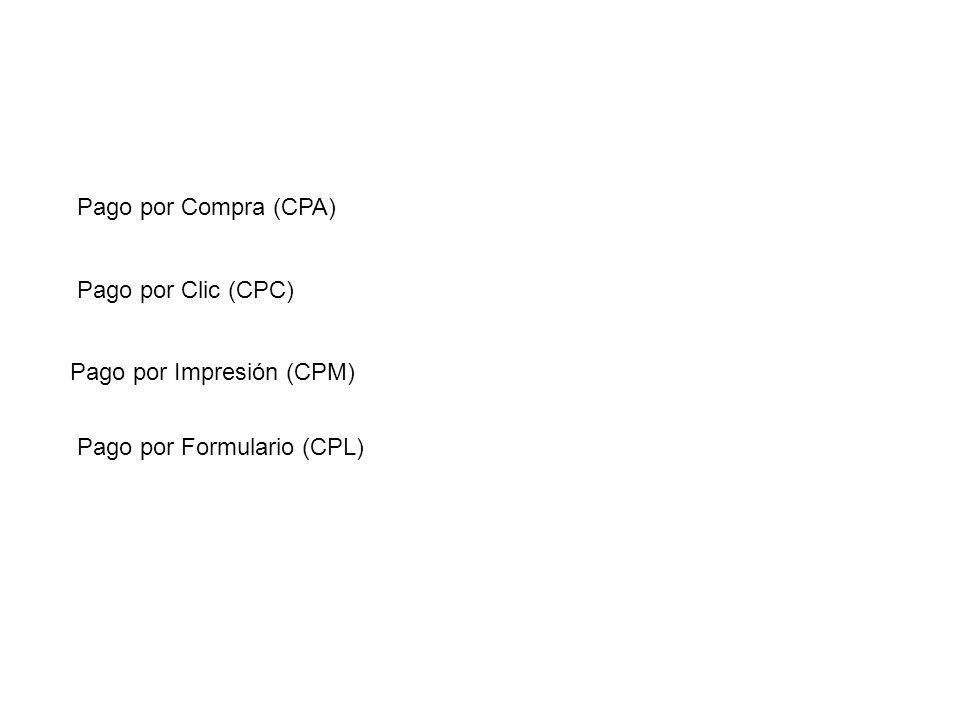 Pago por Clic (CPC) Pago por Compra (CPA) Pago por Formulario (CPL) Pago por Impresión (CPM)