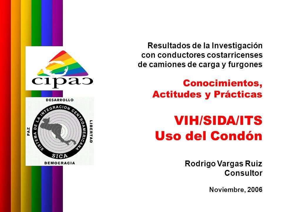 Resultados de la Investigación con conductores costarricenses de camiones de carga y furgones Conocimientos, Actitudes y Prácticas VIH/SIDA/ITS Uso de