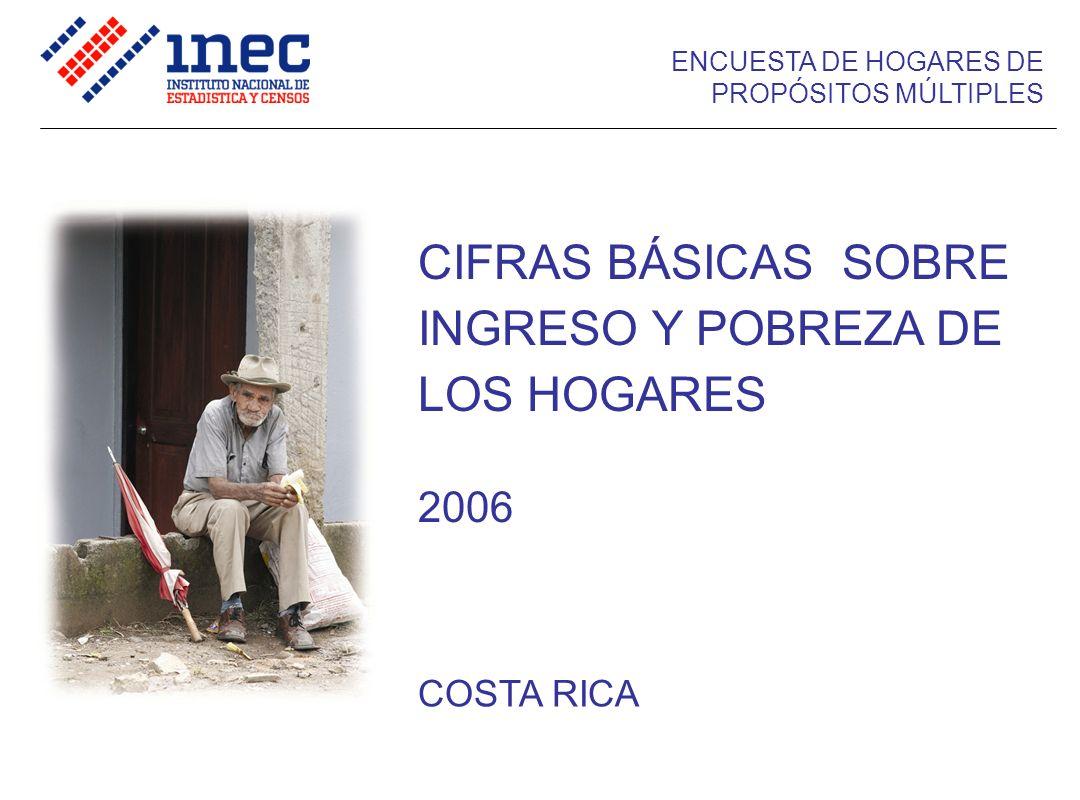 COSTA RICA CIFRAS BÁSICAS SOBRE INGRESO Y POBREZA DE LOS HOGARES 2006 ENCUESTA DE HOGARES DE PROPÓSITOS MÚLTIPLES
