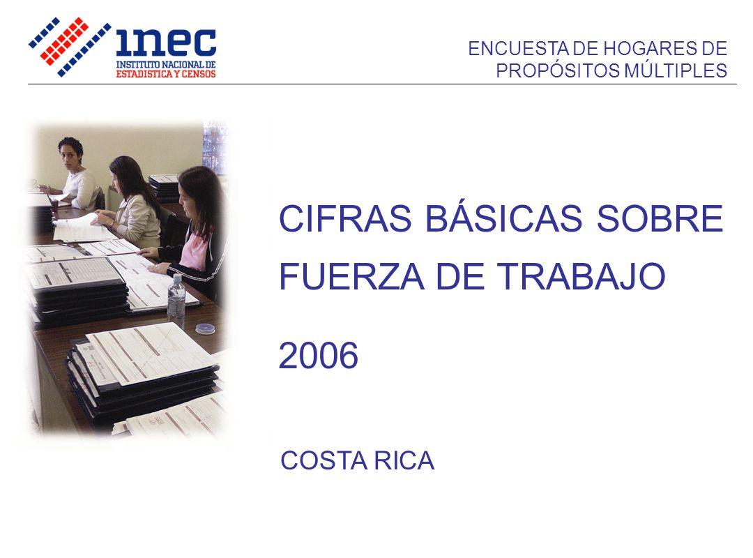 COSTA RICA CIFRAS BÁSICAS SOBRE FUERZA DE TRABAJO 2006 ENCUESTA DE HOGARES DE PROPÓSITOS MÚLTIPLES