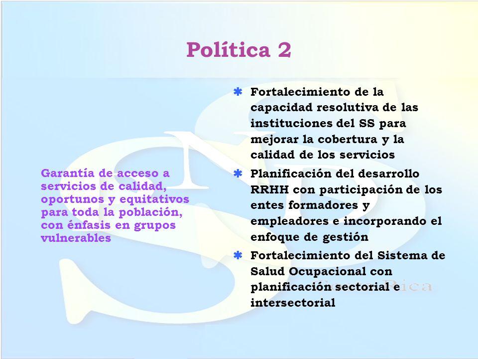 Política 2 Garantía de acceso a servicios de calidad, oportunos y equitativos para toda la población, con énfasis en grupos vulnerables Fortalecimient