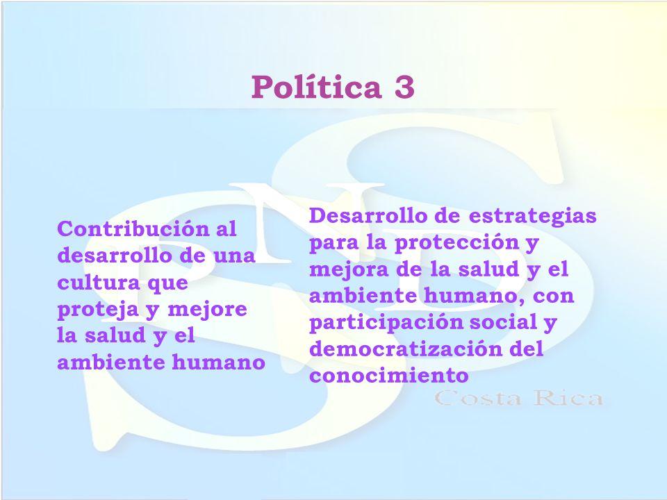 Política 3 Contribución al desarrollo de una cultura que proteja y mejore la salud y el ambiente humano Desarrollo de estrategias para la protección y