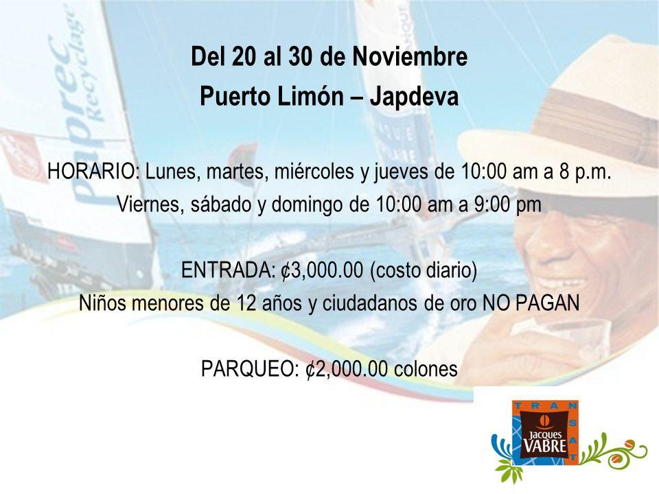Del 20 al 30 de Noviembre Puerto Limón – Japdeva HORARIO: Lunes, martes, miércoles y jueves de 10:00 am a 8 p.m.