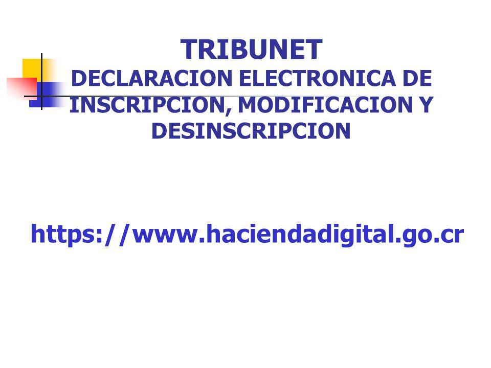 TRIBUNET DECLARACION ELECTRONICA DE INSCRIPCION, MODIFICACION Y DESINSCRIPCION https://www.haciendadigital.go.cr