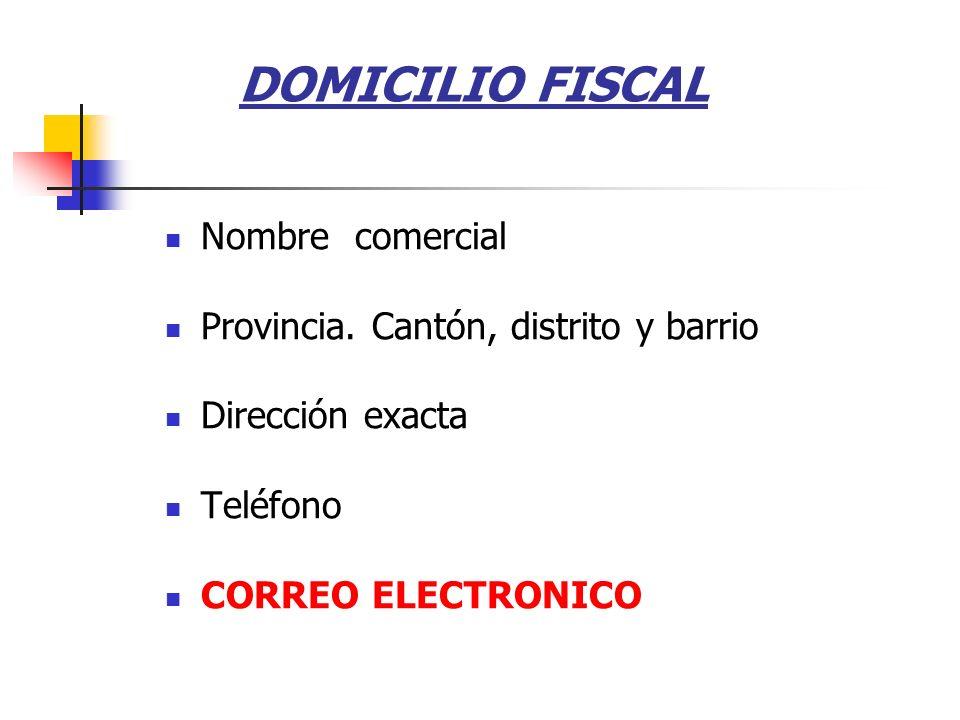 DOMICILIO FISCAL Nombre comercial Provincia. Cantón, distrito y barrio Dirección exacta Teléfono CORREO ELECTRONICO