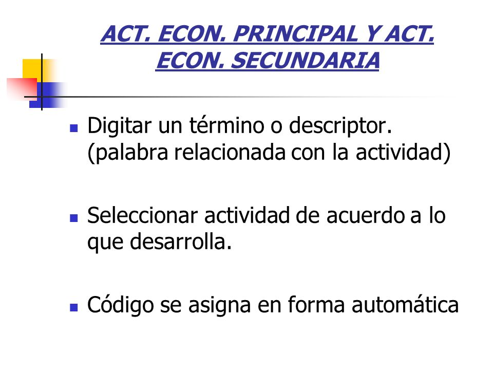 ACT. ECON. PRINCIPAL Y ACT. ECON. SECUNDARIA Digitar un término o descriptor. (palabra relacionada con la actividad) Seleccionar actividad de acuerdo