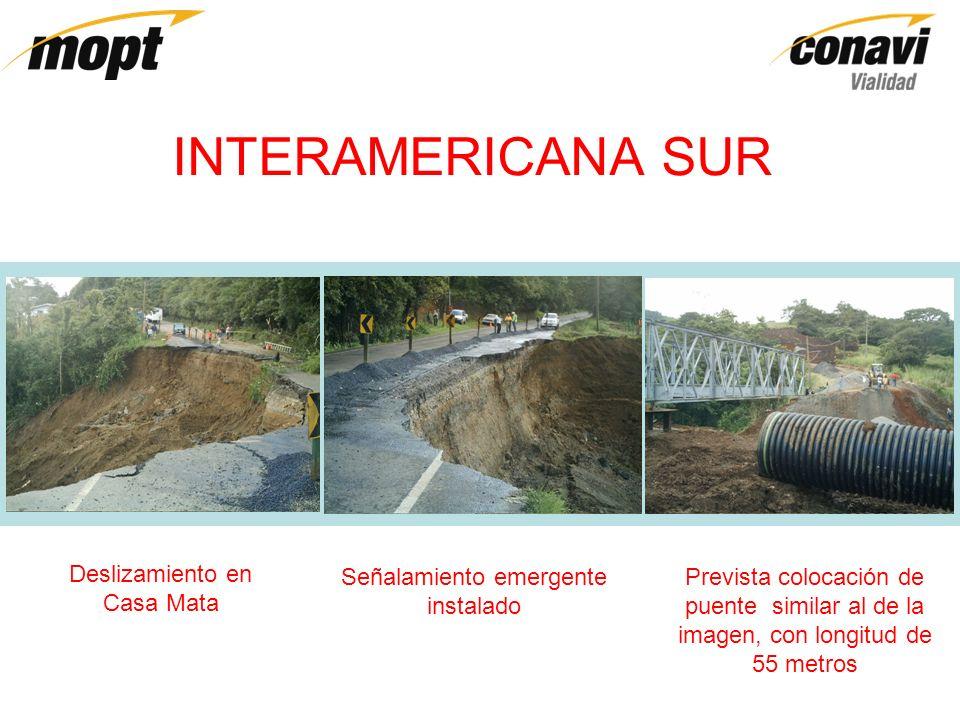 INTERAMERICANA SUR Deslizamiento en Casa Mata Señalamiento emergente instalado Prevista colocación de puente similar al de la imagen, con longitud de