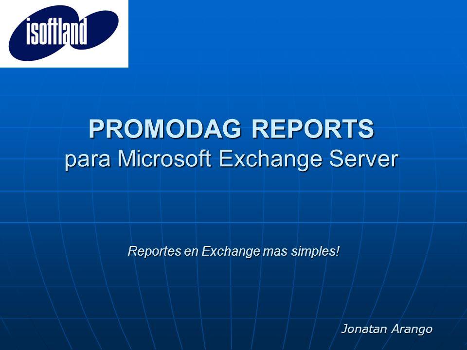 Reportes en Exchange mas simples! PROMODAG REPORTS para Microsoft Exchange Server Jonatan Arango