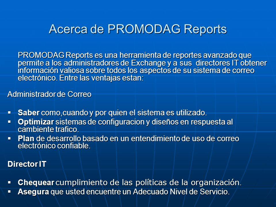 Acerca de PROMODAG Reports PROMODAG Reports es una herramienta de reportes avanzado que permite a los administradores de Exchange y a sus directores I