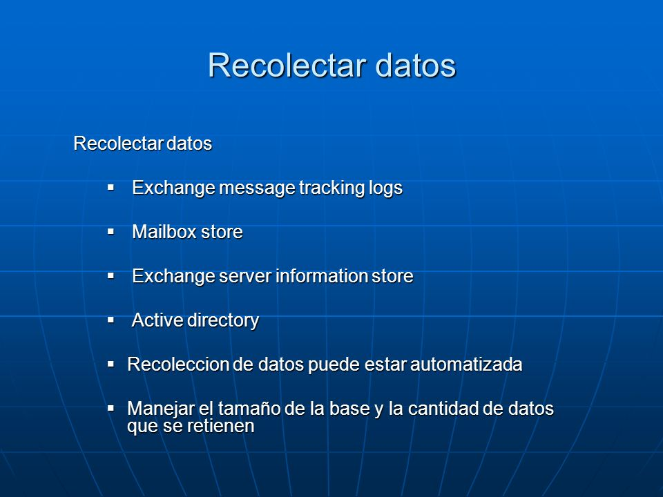 Recolectar datos Exchange message tracking logs Exchange message tracking logs Mailbox store Mailbox store Exchange server information store Exchange