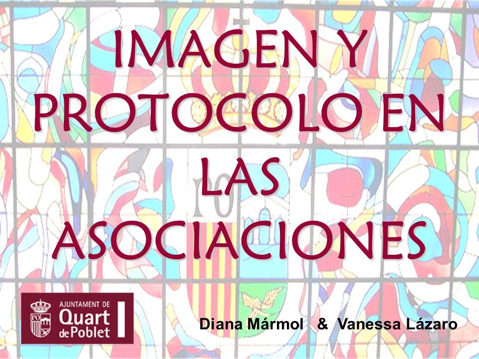 IMAGEN Y PROTOCOLO EN LAS ASOCIACIONES Diana Mármol & Vanessa Lázaro