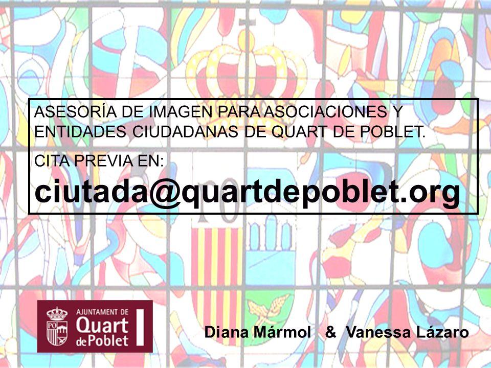 Diana Mármol & Vanessa Lázaro ASESORÍA DE IMAGEN PARA ASOCIACIONES Y ENTIDADES CIUDADANAS DE QUART DE POBLET. CITA PREVIA EN: ciutada@quartdepoblet.or
