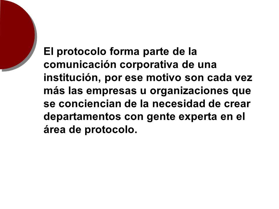 El protocolo forma parte de la comunicación corporativa de una institución, por ese motivo son cada vez más las empresas u organizaciones que se conci
